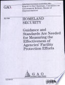 Homeland Security Guidance Standards Are Needed For Measuring The Effectiveness Of Agencies Facility Protection Efforts Book PDF