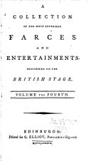 A Collection of the Most Esteemed Farces and Entertainments Performed on the British Stage ...