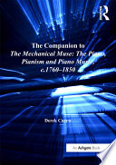 The Companion to The Mechanical Muse  The Piano  Pianism and Piano Music  c 1760   1850