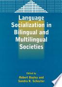 Language Socialization in Bilingual and Multilingual Societies Book