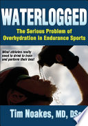 """Waterlogged: The Serious Problem of Overhydration in Endurance Sports"" by Timothy Noakes"