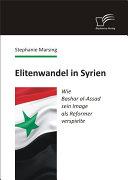 Elitenwandel in Syrien: Wie Bashar al-Assad sein Image als Reformer verspielte