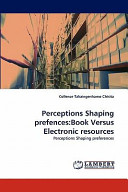 Perceptions Shaping Prefences Book Versus Electronic Resources