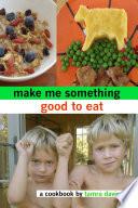 Make Me Something Good to Eat
