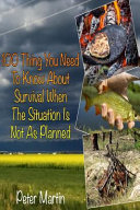 100 Thing You Need to Know about Survival When the Situation Is Not As Planned Book