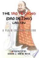 The Tao Te Ching (Dao De Jing)  : A Plain English Version