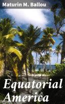 Equatorial America [Pdf/ePub] eBook