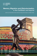 Memory  Migration and  de colonisation in the Caribbean and Beyond