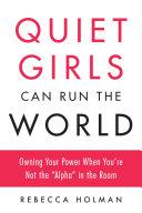 Quiet Girls Can Run the World Book