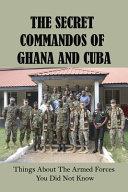 The Secret Commandos Of Ghana And Cuba
