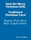 Hark the Merry Christmas Bells Traditional Christmas Carol Beginner Piano Sheet Music Tadpole Edition