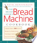 """Bread Lover's Bread Machine Cookbook: A Master Baker's 300 Favorite Recipes for Perfect-Every-Time Bread-From Every Kind of Machine"" by Beth Hensperger"