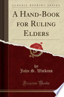 A Hand-Book for Ruling Elders (Classic Reprint)