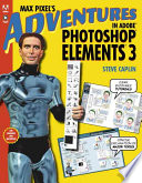 Max Pixel's Adventures in Adobe Photoshop Elements 3