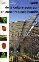 Guide de la culture sous abri en zone tropicale humide