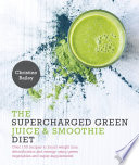 Supercharged Green Juice And Smoothie Diet