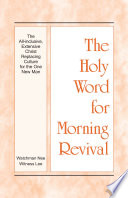 The Holy Word for Morning Revival   The All inclusive  Extensive Christ Replacing Culture for the One New Man Book