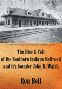 The Rise   Fall of the Southern Indiana Railroad and It s  sic  Founder John R  Walsh