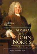 Admiral Sir John Norris and the British Naval Expeditions to the Baltic Sea 1715 1727
