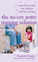 The No Cry Potty Training Solution  Gentle Ways to Help Your Child Say Good Bye to Diapers