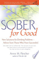 """""""Sober for Good: New Solutions for Drinking Problems Advice from Those Who Have Succeeded"""" by Anne M. Fletcher"""