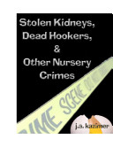Stolen Kidneys, Dead Hookers & Other Nursery Crimes