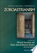 The Wiley Blackwell Companion to Zoroastrianism
