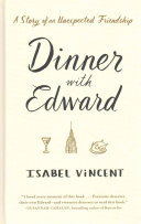 Dinner with Edward  A Story Ofan Unexpected Friendship Book PDF