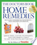 """The Doctors Book of Home Remedies: Quick Fixes, Clever Techniques, and Uncommon Cures to Get You Feeling Better Fast"" by Editors of Prevention"