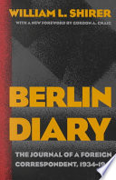 """Berlin Diary: The Journal of a Foreign Correspondent, 1934-1941"" by William L. Shirer, Gordon A. Craig"
