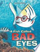 A Fish Called Bad Eyes