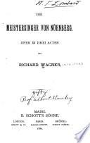 Die Meistersinger von Nürnberg; Oper in drei Acten, Meistersinger von Nürnberg Libretto German