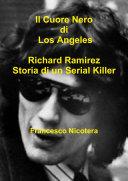 Il Cuore Nero di Los Angeles Richard Ramirez Storia di un Serial Killer