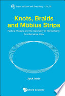 Knots  Braids And Mobius Strips   Particle Physics And The Geometry Of Elementarity  An Alternative View Book