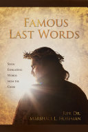 Famous Last Words: Seven Everlasting Words from the Cross