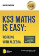 KS3 Maths is Easy: Working with Algebra. Complete Guidance for the New KS3 Curriculum