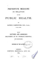 Preventive medicine in relation to the public health  lects  and addresses  revised by the author