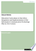 Education Curriculums in East Africa  Integration and Implementation of the Information Communication Technology Plan in 21st Century