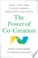 """The Power of Co-Creation: Build It with Them to Boost Growth, Productivity, and Profits"" by Venkat Ramaswamy, Francis J. Gouillart"