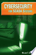 """Cybersecurity for SCADA Systems"" by William T. Shaw"