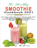The Healthy Smoothie Cookbook 2021