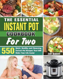 The Essential Instant Pot Cookbook For Two  550 Quick  Healthy and Cleansing Instant Pot Recipes That Will Make Your Life Easier Book