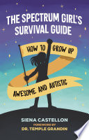 """""""The Spectrum Girl's Survival Guide: How to Grow Up Awesome and Autistic"""" by Siena Castellon"""