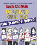 Parenting is Child s Play  The Teenage Years