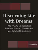 Discerning Life with Dreams  The Triadic Relationships Between Dreams  Discernment  and Spiritual Intelligence