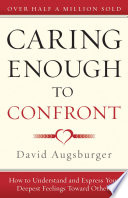 """""""Caring Enough to Confront: How to Understand and Express Your Deepest Feelings Toward Others"""" by David Augsberger"""