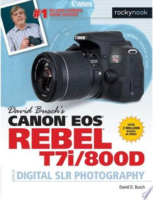 Download David Busch's Canon EOS Rebel T7i/800D Guide to Digital SLR Photography Free Books - Dlebooks.net