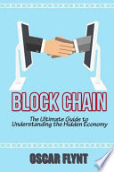 Blockchain: the Ultimate Guide to Understanding the Hidden Economy