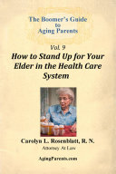 The Boomer's Guide to Aging Parents, Vol. 9, How to Stand Up for Your Elder in the Health Care System