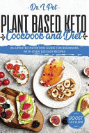 Plant Based Keto Cookbook and Diet  An Updated Nutrition Guide for Beginners With Over 100 Easy Recipes Book